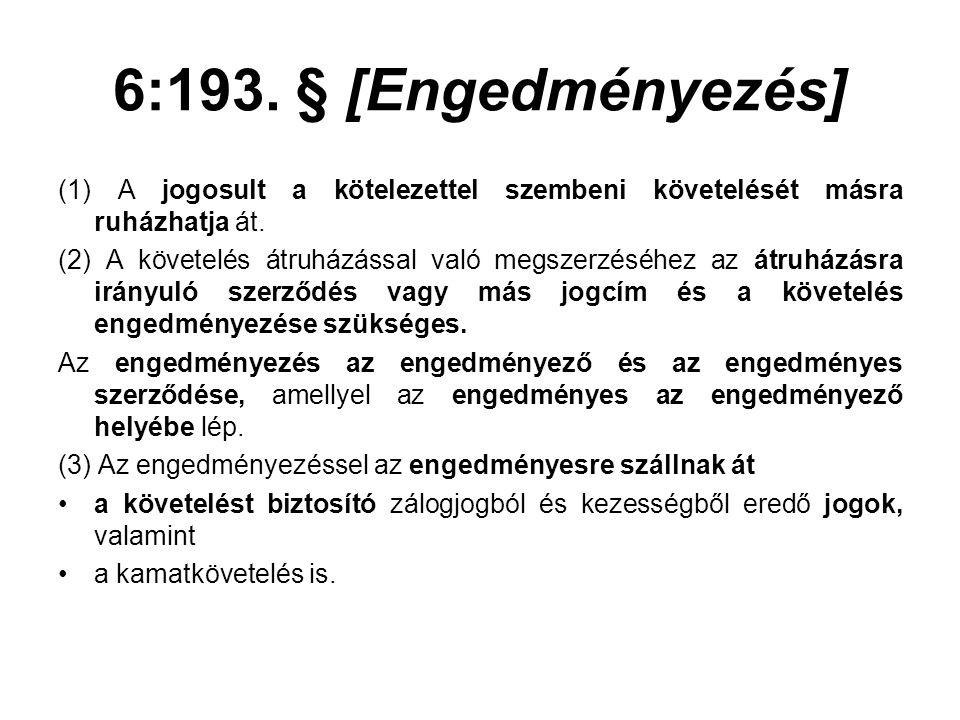 6:193. § [Engedményezés] (1) A jogosult a kötelezettel szembeni követelését másra ruházhatja át.